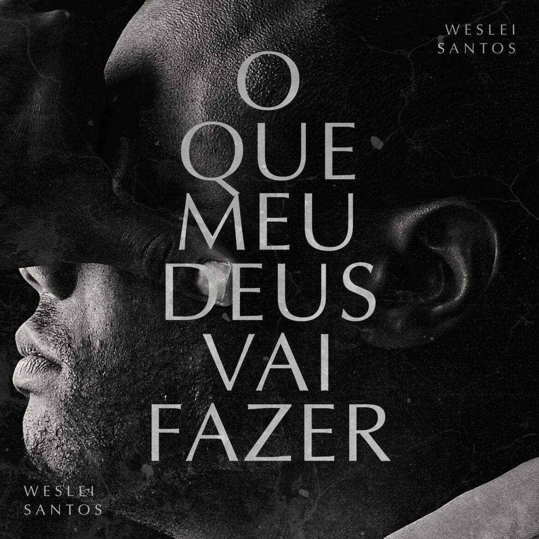 """""""O que meu Deus vai fazer"""" é o novo single de Weslei Santos"""