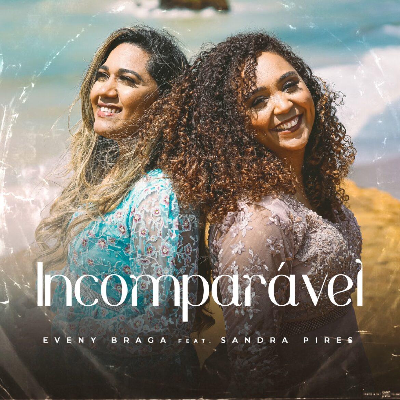 """Eveny Braga lança o single """"Incomparável"""", com participação de Sandra Pires"""